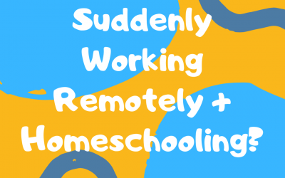 Suddenly Working Remotely + Homeschooling? Here are some tips!